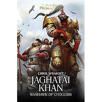 Jaghatai Khan - Warhawk of Chogoris by Jaghatai Khan - Warhawk of Chogo