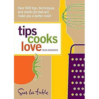 Tips Cooks Love - Over 500 Tips - Techniques - and Shortcuts That Will