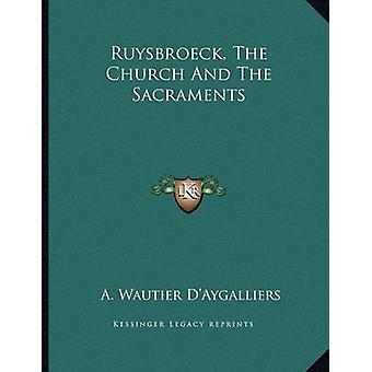 Ruysbroeck - the Church and the Sacraments by A Wautier D'Aygalliers