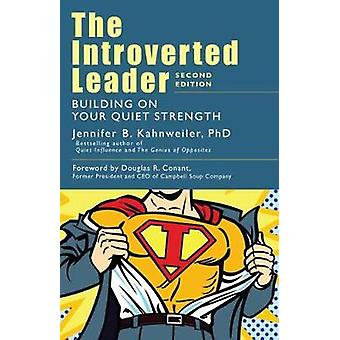 The Introverted Leader - Building on Your Quiet Strength by Jennifer K