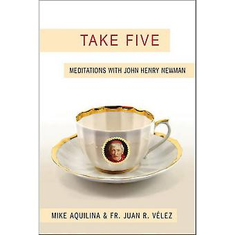 Take Five - Meditations with John Henry Newman by Mike Aquilina - Juan