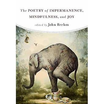 The Poetry of Impermanence - Mindfulness - and Joy by John Brehm - 97