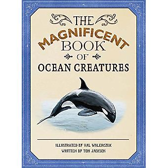 The Magnificent Book of Ocean Creatures by Tom Jackson - Val Walerczu