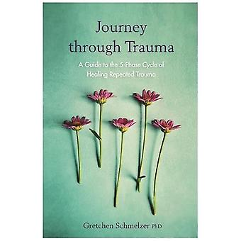 Journey through Trauma - A Guide to the 5-Phase Cycle of Healing Repea