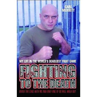 Fighting to the Death - My Life in the World's Deadliest Fight Game by