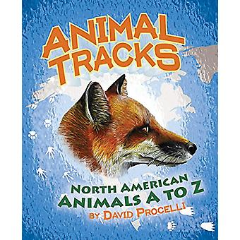 Animal Tracks - North American Animals A to Z by David Procelli - 9781