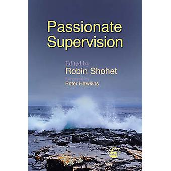 Passionate Supervision by Robin Shohet & Anna Chesner & Sheila Ryan & Jane Read