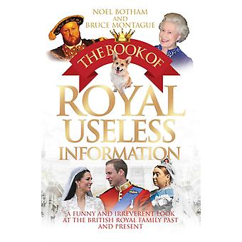 The Book of Royal Useless Information (Paperback) by Botham Noel Montague Bruce
