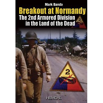 Breakout at Normandy: The 2nd Armored Division in the Land of the Dead (Hardcover) by Bando Mark A.