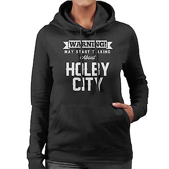 Warning May Start Talking About Holby City Women's Hooded Sweatshirt