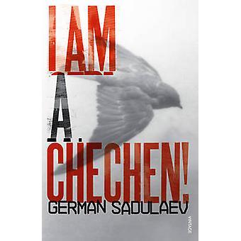 I am a Chechen! by German Sadulaev - Anna Gunin - 9780099532354 Book