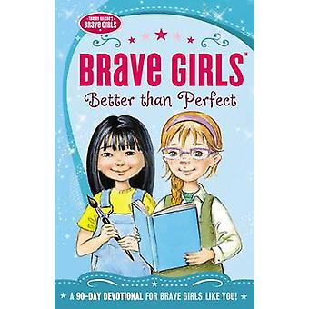 Brave Girls - Better Than Perfect - A 90-Day Devotional by Thomas Nelso