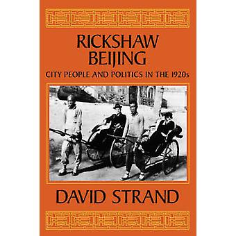 Rickshaw Beijing - City People and Politics in the 1920's by David Str
