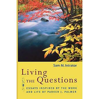Living the Questions - Essays Inspired by the Work and Life of Parker