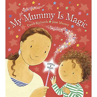 My Mummy is Magic by Dawn Richards - Jane Massey - 9780857534545 Book