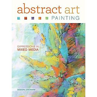 Abstract Art Painting - Expressions in Mixed Media by Debora Stewart -