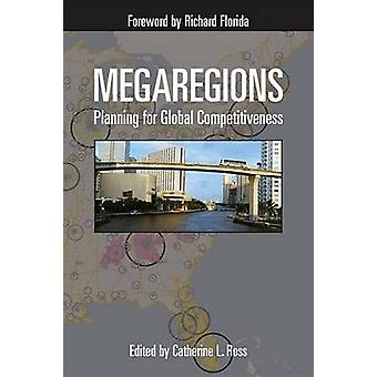 Megaregions - Planning for Global Competitiveness by Catherine L. Ross