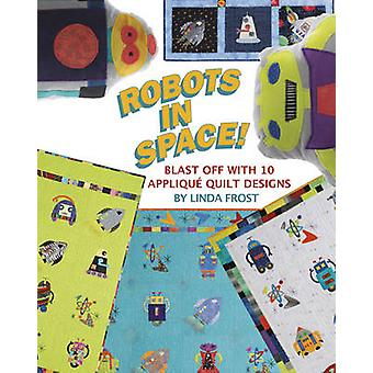 Robots in Space! - Blast off with 10 Applique Quilt Designs by Linda F