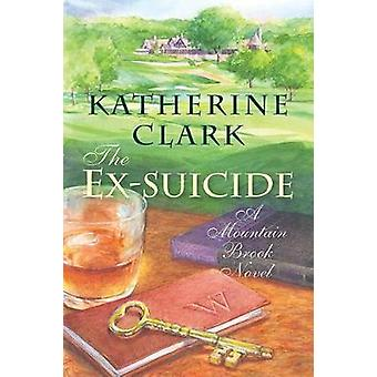 The Ex-Suicide - A Mountain Brook Novel by Katherine Clark - 978161117