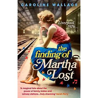The Finding of Martha Lost by Caroline Wallace - 9781784160821 Book