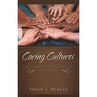 Caring Cultures - How Congregations Respond to the Sick by Susan J. Du