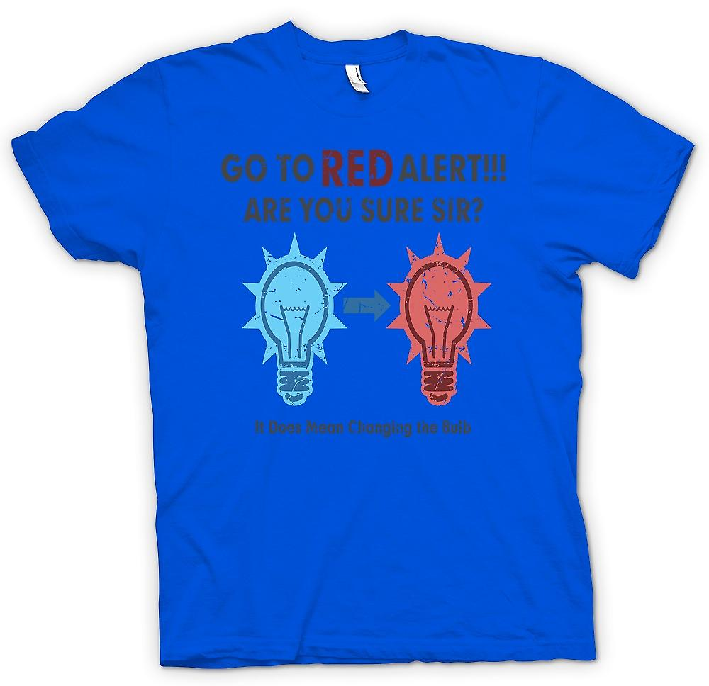 Mens T-shirt - Go To Red Alert - Are You Sure Sir - It Does Mean Changing The Bulb