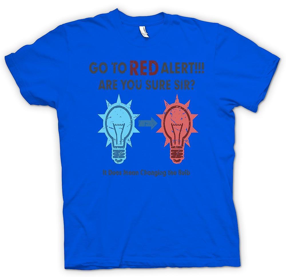Mens t-skjorte - gå til Red Alert - er du sikker på at Sir - betyr det endre pære