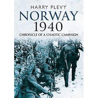 Norge 1940 - krönika av en kaotisk kampanj av Harry Plevy - 9781781
