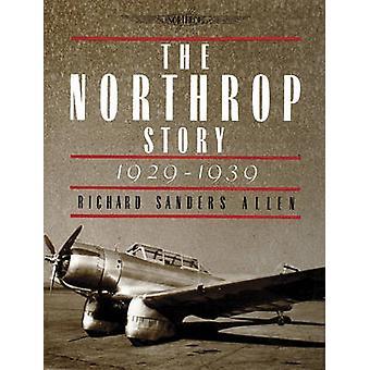 The Northrop Story - 1929-1939 by Richard Sanders Allen - 97808874058