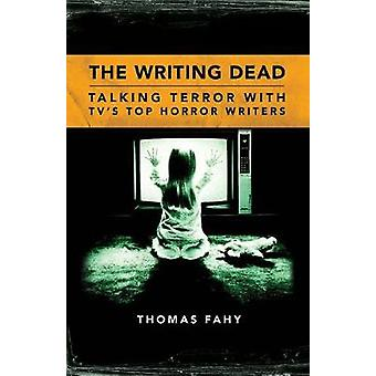 The Writing Dead - Talking Terror with TV's Top Horror Writers by Thom