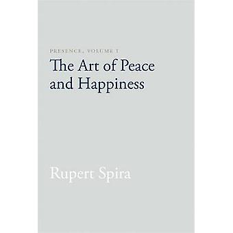 Presence - Volume I - The Art of Peace and Happiness by Rupert Spira -