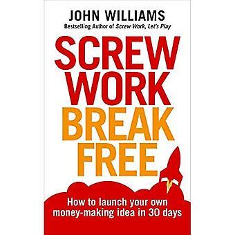 Skruv arbete Break Free: Hur du startar din egen tjäna pengar idé i 30 dagar