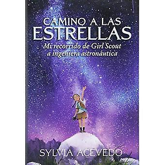 Camino a las estrellas (Path to the Stars Spanish� edition): mi recorrido de Girl Scout a ingeniera astronautica