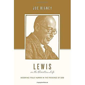 Lewis op het christelijke leven: steeds echt menselijke in de aanwezigheid van God (theologen op het christelijke leven)