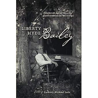 Liberty Hyde Bailey: Väsentliga Agrarian och miljömässiga skrifter