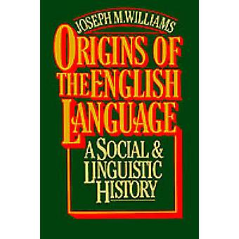 Origins of the English Language A Social and Linguistic History by Williams & Joseph M.