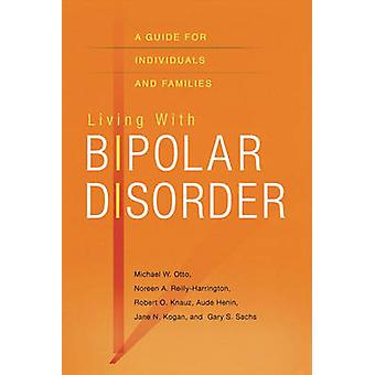 Living with Bipolar Disorder A Guide for Individuals and Families by Otto & Michael
