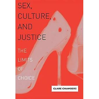 Sex Culture and Justice The Limits of Choice by Chambers & Clare