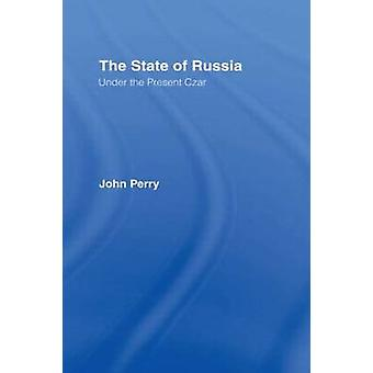 The State of Russia Under the Present Czar by Perry & John