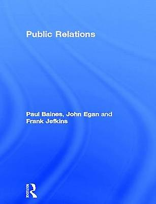 Public Relations Contemporary Issues and Techniques by Baines & Paul
