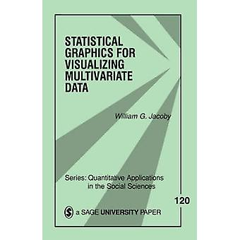 Statistical Graphics for Visualizing Multivariate Data Volume 120 by Jacoby & William G.