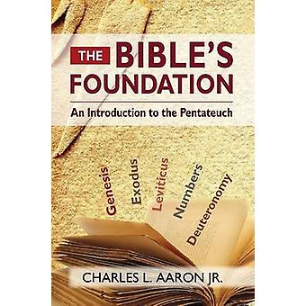 The Bibles Foundation An Introduction to the Pentateuch by Aaron & Charles