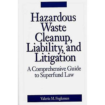 Hazardous Waste Cleanup Liability and Litigation A Comprehensive Guide to Superfund Law by Fogleman & Valerie M.