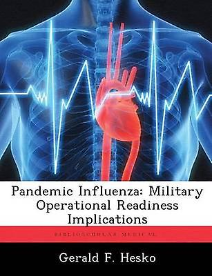 Pandemic Influenza Military Operational Readiness Implications by Hesko & Gerald F.