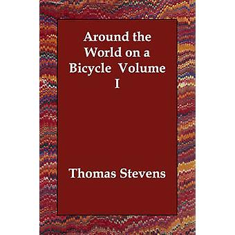 Around the World on a Bicycle  Volume I by Stevens & Thomas