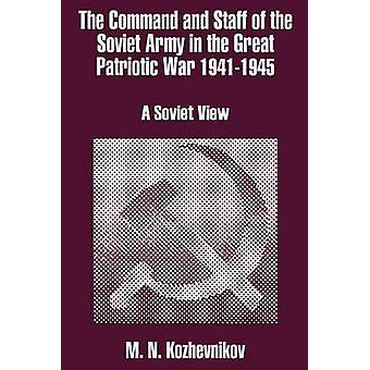 Det befalla och bemanna av den sovjetiska armén i det stora fosterländska kriget 19411945 en sovjetisk Visa av Kozhevnikov & M. N.