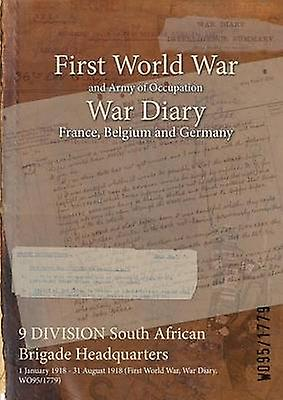9 DIVISION South African Brigade Headquarters  1 January 1918  31 August 1918 First World War War Diary WO951779 by WO951779