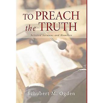 To Preach the Truth by Ogden & Schubert M.