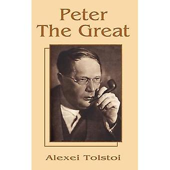 Peter The Great by Tolstoy & Alexei