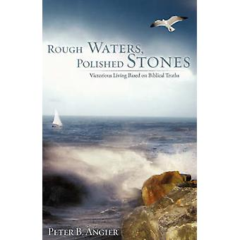 Rough Waters Polished Stones by Angier & Peter B.